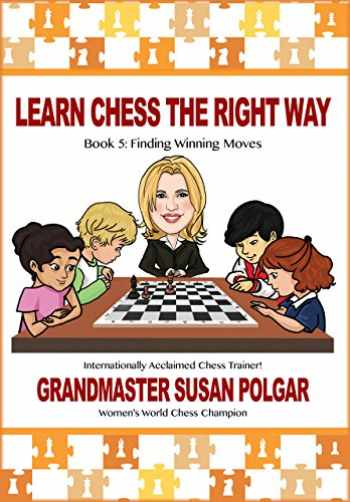 9781941270660-1941270662-Learn Chess the Right Way: Book 5: Finding Winning Moves!