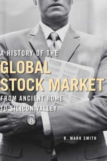 9780226764047-0226764044-A History of the Global Stock Market: From Ancient Rome to Silicon Valley