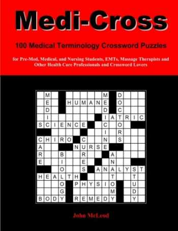9781470078218-147007821X-Medi-Cross: 100 Medical Terminology Crossword Puzzles for Pre-Med, Medical, and Nursing Students, EMTs, Massage Therapists and Other Health Care Professionals and Crossword Lovers