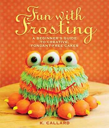 9781510707634-1510707638-Fun with Frosting: A Beginner's Guide to Decorating Creative, Fondant-Free Cakes