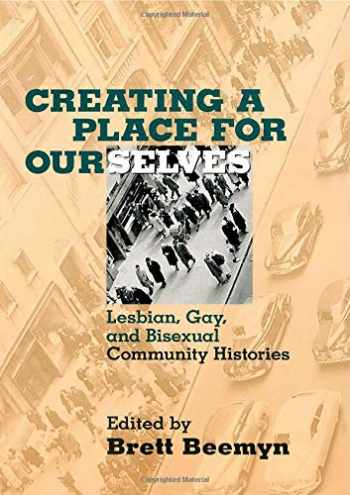 9780415913904-041591390X-Creating a Place For Ourselves: Lesbian, Gay, and Bisexual Community Histories
