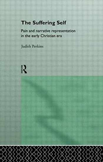 9780415127066-0415127068-The Suffering Self: Pain and Narrative Representation in the Early Christian Era