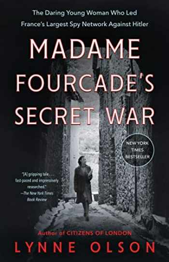 9780812985030-0812985036-Madame Fourcade's Secret War: The Daring Young Woman Who Led France's Largest Spy Network Against Hitler