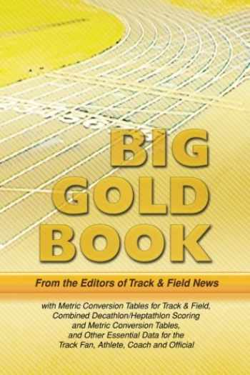 9780911521702-0911521704-Track & Field News' Big Gold Book: Metric Conversion Tables for Track & Field, Combined Decathlon/Heptathlon Scoring and Metric Conversion Tables, and ... the Track Fan, Athlete, Coach and Official