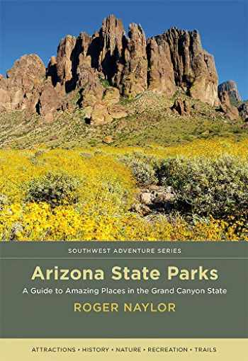 9780826359285-0826359280-Arizona State Parks: A Guide to Amazing Places in the Grand Canyon State (Southwest Adventure Series)