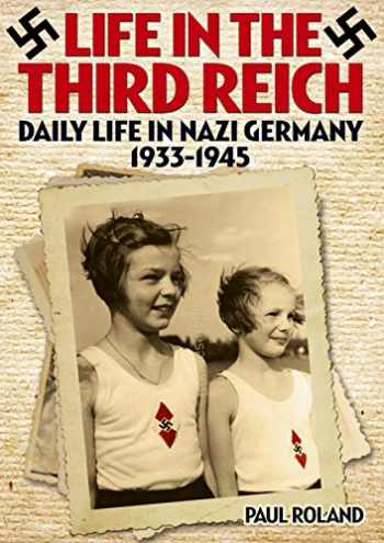 9781785990922-1785990926-Life in the Third Reich: Daily LIfe in Nazi Germany, 1933-1945