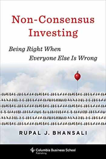 9780231192309-0231192304-Non-Consensus Investing: Being Right When Everyone Else Is Wrong (Heilbrunn Center for Graham & Dodd Investing Series)