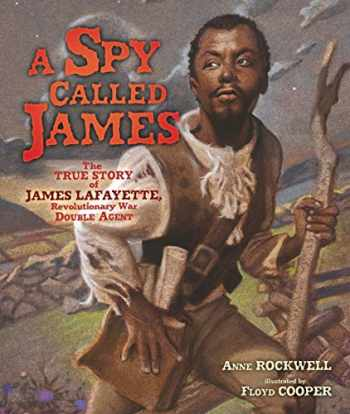 9781467749336-1467749338-A Spy Called James: The True Story of James Lafayette, Revolutionary War Double Agent