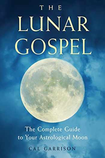9781578636266-1578636264-The Lunar Gospel: The Complete Guide to Your Astrological Moon