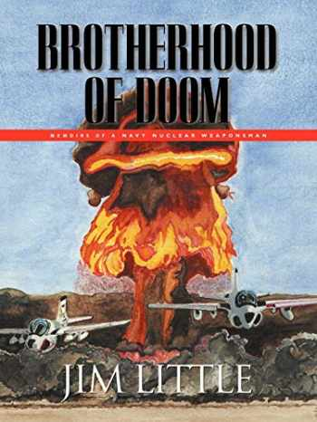 9781601453112-1601453116-BROTHERHOOD OF DOOM: Memoirs of a Navy Nuclear Weaponsman