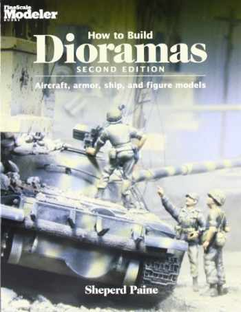 9780890241950-0890241953-How To Build Dioramas: Aircraft, Armor, Ship, and Figure Models