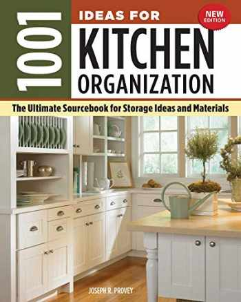 9781580118446-1580118445-1001 Ideas for Kitchen Organization, New Edition: The Ultimate Sourcebook for Storage Ideas and Materials (Creative Homeowner) How to Declutter & Find a Place for Everything from Glassware to Gadgets