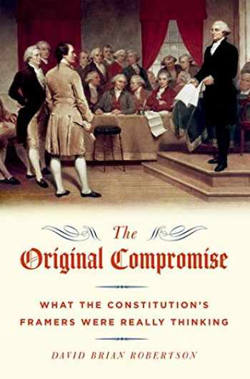 9780190686154-0190686154-The Original Compromise: What the Constitution's Framers Were Really Thinking