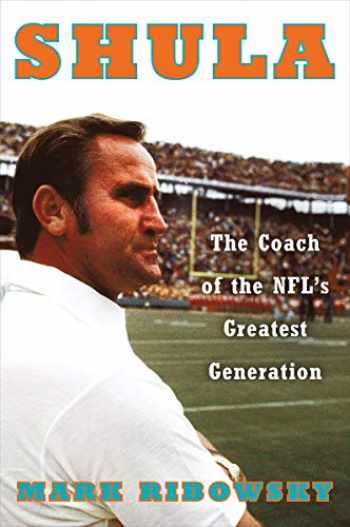 9781631494604-1631494600-Shula: The Coach of the NFL's Greatest Generation