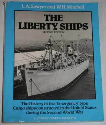 9781850440499-1850440492-Liberty Ships: The History of the Emergency Type Cargo Ships Constructed in the United States During the Second World War