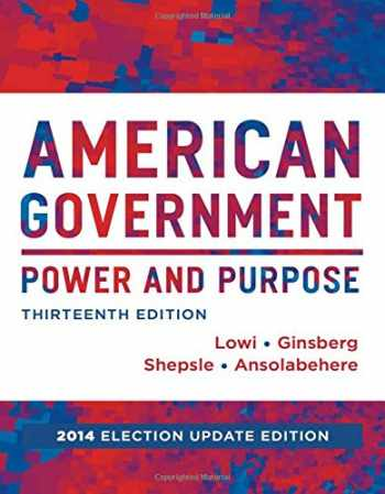 9780393264173-0393264173-American Government: Power and Purpose (Full Thirteenth Edition (with policy chapters), 2014 Election Update)