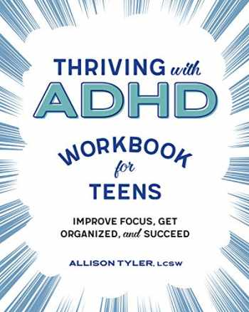 9781641526173-1641526173-Thriving with ADHD Workbook for Teens: Improve Focus, Get Organized, and Succeed