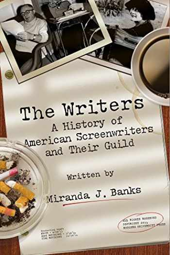 9780813571393-0813571391-The Writers: A History of American Screenwriters and Their Guild