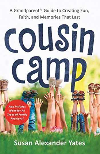 9780800738204-0800738209-Cousin Camp: A Grandparent's Guide to Creating Fun, Faith, and Memories That Last