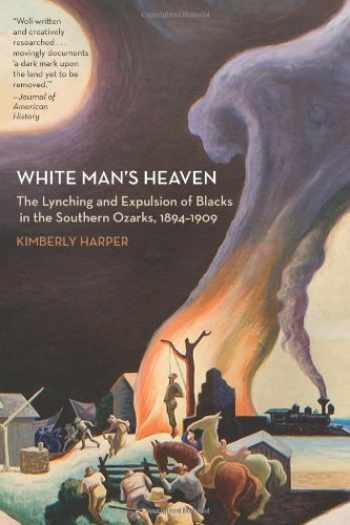 9781557289841-1557289840-White Man's Heaven: The Lynching and Expulsion of Blacks in the Southern Ozarks, 1894-1909