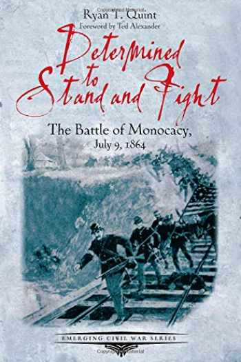 9781611213461-1611213460-Determined to Stand and Fight: The Battle of Monocacy, July 9, 1864 (Emerging Civil War Series)