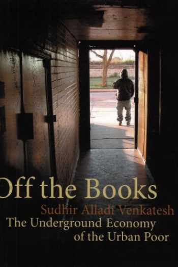 9780674030718-0674030710-Off the Books: The Underground Economy of the Urban Poor