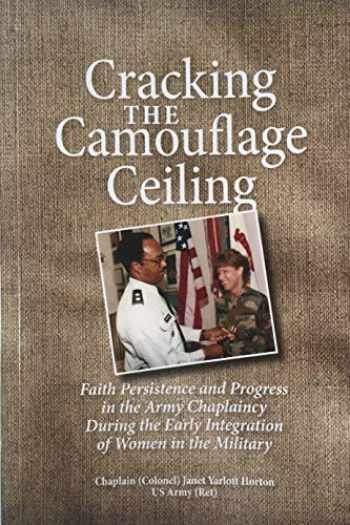 9780996394956-0996394958-Cracking the Camouflage Ceiling: Faith Persistence and Progress in the Army Chaplaincy During the Early Integration of Women in the Military