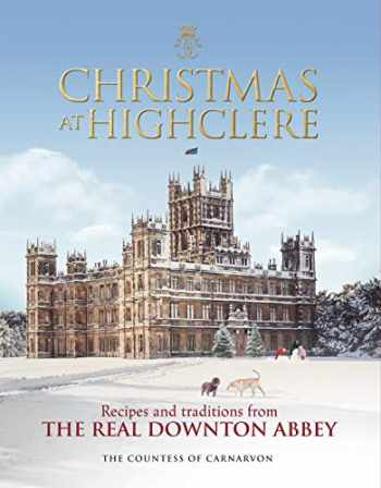 9781848095229-1848095228-Christmas at Highclere: Recipes and Traditions from The Real Downton Abbey