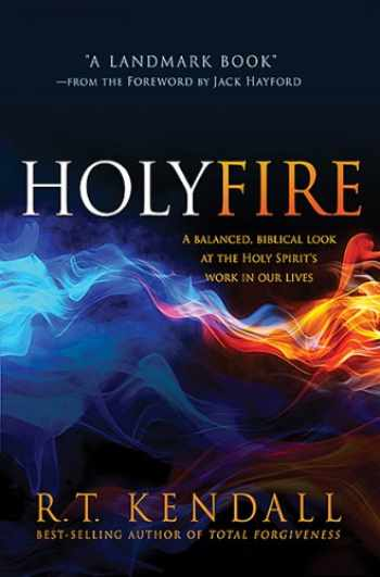 9781621366041-1621366049-Holy Fire: A Balanced, Biblical Look at the Holy Spirit's Work in Our Lives