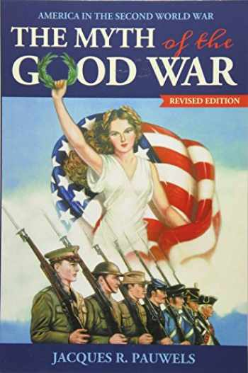 9781459408722-1459408721-The Myth of the Good War: America in the Second World War, revised edition