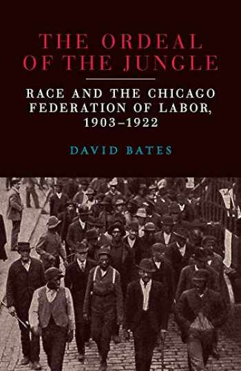 9780809337446-0809337444-The Ordeal of the Jungle: Race and the Chicago Federation of Labor, 1903–1922
