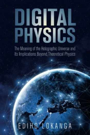 9781979869515-1979869510-Digital Physics:The Meaning of the Holographic Universe and Its Implications Beyond Theoretical Physics