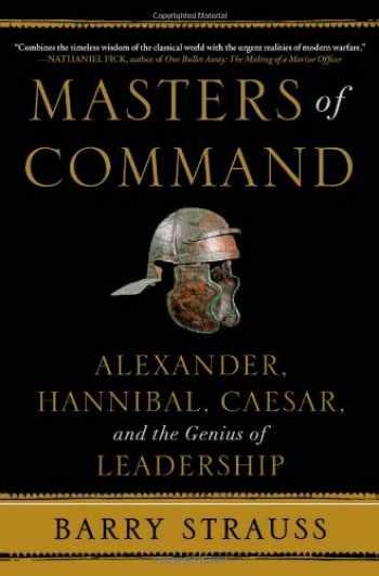 9781439164488-1439164487-Masters of Command: Alexander, Hannibal, Caesar, and the Genius of Leadership