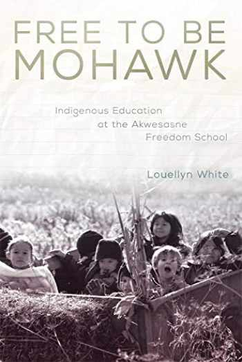 9780806151540-0806151544-Free to Be Mohawk: Indigenous Education at the Akwesasne Freedom School (Volume 12) (New Directions in Native American Studies Series)