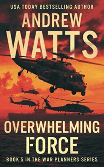 9781951249380-1951249380-Overwhelming Force (The War Planners)
