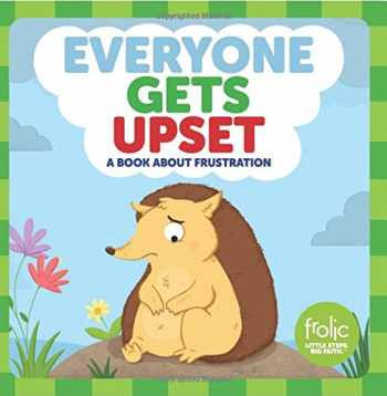 9781506425016-1506425011-Everyone Gets Upset: A Book about Frustration (Frolic First Faith)