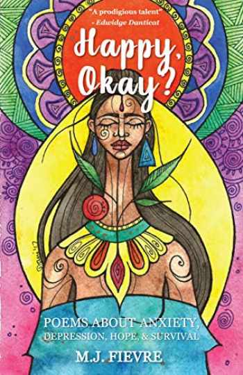 9781642501360-1642501360-Happy, Okay?: Poems about Anxiety, Depression, Hope, and Survival (For Fans of Her by Pierre Alex Jeanty or Sylvester Mcnutt)