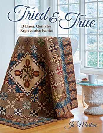 9781683560753-1683560752-Tried & True: 13 Classic Quilts for Reproduction Fabrics