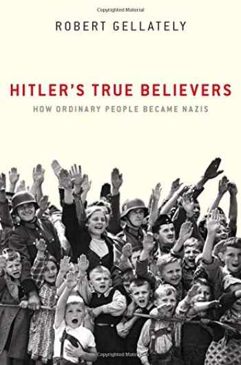 9780190689902-0190689900-Hitler's True Believers: How Ordinary People Became Nazis