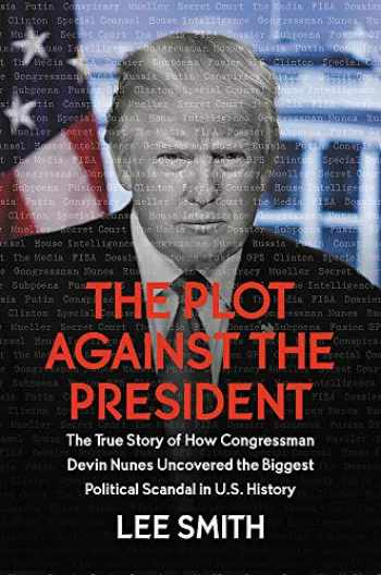 9781546085027-1546085025-The Plot Against the President: The True Story of How Congressman Devin Nunes Uncovered the Biggest Political Scandal in U.S. History