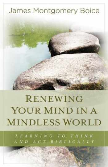 9780825425721-0825425727-Renewing Your Mind in a Mindless World: Learning to Think and Act Biblically