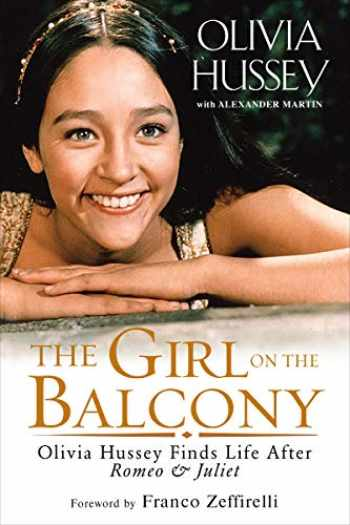 9781496717085-1496717082-The Girl on the Balcony: Olivia Hussey Finds Life after Romeo and Juliet