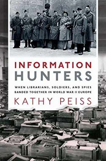 9780190944612-0190944617-Information Hunters: When Librarians, Soldiers, and Spies Banded Together in World War II Europe