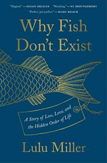 9781501160271-1501160273-Why Fish Don't Exist: A Story of Loss, Love, and the Hidden Order of Life