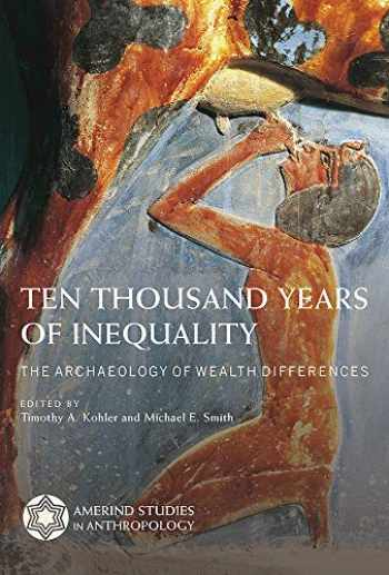 9780816539444-0816539448-Ten Thousand Years of Inequality: The Archaeology of Wealth Differences (Amerind Studies in Archaeology)