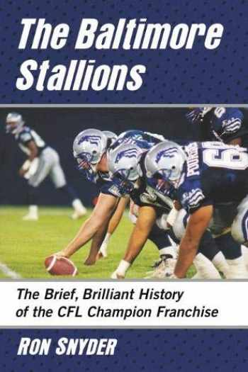 9781476678412-1476678413-The Baltimore Stallions: The Brief, Brilliant History of the CFL Champion Franchise