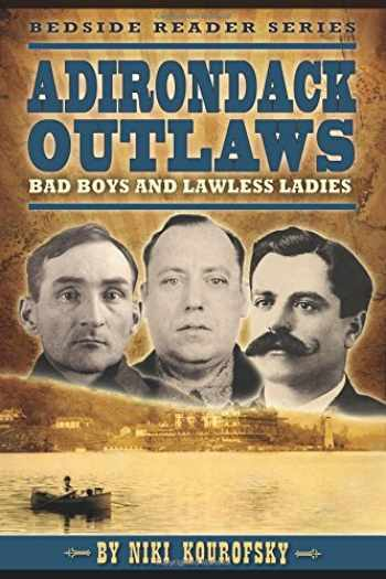 9781560376118-1560376112-Adirondack Outlaws: Bad Boys and Lawless Ladies (Bedside Readers)