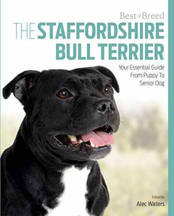 9781910488195-1910488194-The Staffordshire Bull Terrier: Your Essential Guide From Puppy To Senior Dog (Best of Breed)