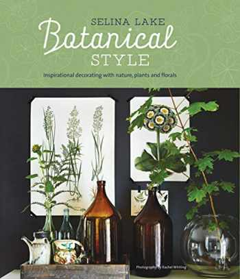 9781849757133-1849757135-Botanical Style: Inspirational decorating with nature, plants and florals