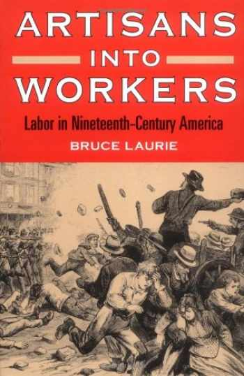 9780252066603-025206660X-Artisans into Workers: LABOR IN NINETEENTH-CENTURY AMERICA (American Century Series)
